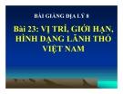 Slide bài Vị trí, giới hạn, hình dạng lãnh thổ Việt Nam - Địa 8 - GV.N.V.Tình