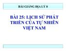 Bài giảng Địa lý 8 bài 25: Lịch sử phát triển của tự nhiên Việt Nam