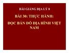Bài giảng Địa lý 8 bài 30: Thực hành Đọc bản đồ địa hình Việt Nam