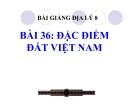 Bài giảng Địa lý 8 bài 36: Đặc điểm đất Việt Nam
