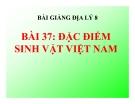 Bài giảng Địa lý 8 bài 37: Đặc điểm sinh vật Việt Nam