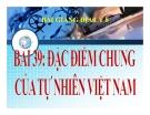Bài giảng Địa lý 8 bài 39: Đặc điểm chung của tự nhiên Việt Nam