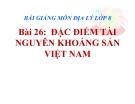Bài giảng Địa lý 8 bài 26: Đặc điểm tài nguyên khoáng sản Việt Nam