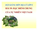 Bài 39: Đặc điểm chung của tự nhiên Việt Nam - Bài giảng Địa 8 - GV.Trần T.Hiền