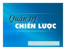 Bài giảng Quản trị chiến lược - ThS. Nguyễn Khánh Trung