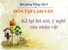 Bài TLV: Kể lại lời nói, ý nghĩa của nhân vật - Bài giảng điện tử Tiếng việt 4 - GV.N.Phương Hà