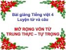 Bài giảng Tiếng Việt 4 tuần 5 bài: Luyện từ và câu - Mở rộng vốn từ: Trung thực - Tự trọng