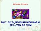 Bài giảng Tin học 6 bài 7: Sử dụng phần mềm Mario để luyện gõ phím