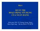 Bài giảng Quản trị ngân hàng: Bài 4 - PGS. TS Trương Quang Thông