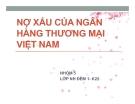 Thuyết trình: Nợ xấu của ngân hàng thương mại Việt Nam