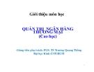 Bài giảng Quản trị ngân hàng thương mại - PGS. TS Trương Quang Thông
