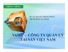 Thuyết trình: VAMC – công ty quản lý tài sản Việt Nam