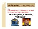 Thuyết trình: Các sản phẩm huy động vốn và lãi suất huy động của các ngân hàng VCB, BIDV, MHB, AGRIBANK, VIETINBANK