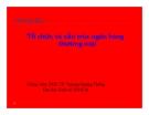 Chuyên đề Tổ chức và cấu trúc ngân hàng thương mại - PGS. TS Trương Quang Thông