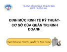 Bài giảng Định mức KT kỹ thuật - Cơ sở của QTKD: Bài 4 - PGS.TS. Nguyễn Thị Xuân Hương