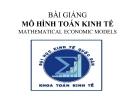 Bài giảng Mô hình toán kinh tế: Chương 1 - ĐH Kinh tế Quốc dân