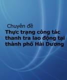 Chuyên đề Thực trạng công tác thanh tra lao động tại thành phố Hải Dương