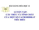 Bài giảng Hóa học 12 bài 7: Luyện tập - cấu tạo và tính chất của cacbohiđrat