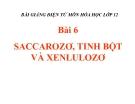 Bài giảng Hóa học 12 bài 6: Saccarozơ, tinh bột, xenlulozơ