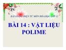 Bài giảng Hóa học 12 bài 14: Vật liệu về polime