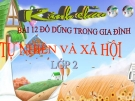 Bài 12: Đồ dùng trong gia đình - Bài giảng điện tử Tự nhiên Xã hội 2 - T.B.Minh
