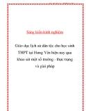 SKKN: Giáo dục lịch sử dân tộc cho học sinh THPT tại Hưng Yên hiện nay qua khảo sát một số trường - thực trạng và giải pháp