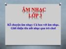 Bài giảng 16: Kể chuyện âm nhạc: Cá heo với âm nhạc - Âm nhạc 3 - GV:Bích Huân
