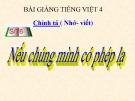 Bài Chính tả: Nghe, viết: Nếu chúng mình có phép lạ - Bài giảng điện tử Tiếng việt 4 - GV.N.Phương Hà