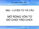Bài LTVC: Mở rộng vốn từ: Đồ chơi - Trò chơi - Bài giảng điện tử Tiếng việt 4 - GV.N.Phương Hà