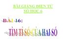 Bài giảng Số học 6 chương 3 bài 16: Tìm tỉ số của hai số