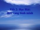 Bài giảng 2: Học hát: Reo vang bình minh - Âm nhạc 5 - GV:Bích Huân