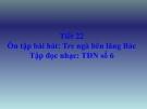 Bài giảng 22: Ôn hát: Tre ngà bên lăng Bác. TĐN số 6 - Âm nhạc 5 - GV:Bích Huân