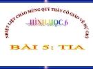 Bài giảng Hình học 6 chương 1 bài 5: Tia
