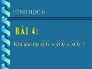 Bài giảng Hình học 6 chương 2 bài 4: Khi nào xOy+yOz=xOz