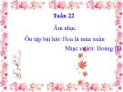 Bài giảng Âm nhạc 2 bài 22: Ôn tập hát Hoa lá mùa xuân