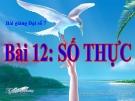 Bài giảng Đại số 7 chương 1 bài 12: Số thực