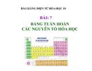 Bài giảng Hóa học 10 bài 7: Bảng tuần hoàn các nguyên tố hóa học
