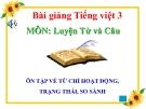 Bài giảng LTVC: Ôn tập về từ chỉ hoạt động, trạng thái - Tiếng việt 3 - GV.N.Phương Mai