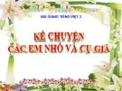 Bài giảng Kể chuyện: Các em nhỏ và cụ già - Tiếng việt 3 - GV.N.Phương Mai