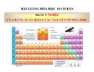 Bài giảng Hóa học 10 bài 10: Ý nghĩa của bảng tuần hoàn các nguyên tố hóa học