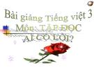 Bài giảng Tiếng Việt 3 tuần 2 bài: Tập đọc - Ai có lỗi?