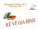 Bài TLV: Kể về gia đình, điền vào giấy tờ in sẵn - Bài giảng điện tử Tiếng việt 3 - GV.Hoàng Thi Thơ