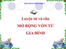 Bài LTVC: Mở rộng vốn từ: Gia đình - Bài giảng điện tử Tiếng việt 3 - GV.Hoàng Thi Thơ