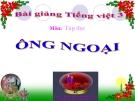 Bài Tập đọc: Ông ngoại - Bài giảng điện tử Tiếng việt 3 - GV.Hoàng Thi Thơ