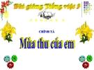 Bài Chính tả: Mùa thu của em - Bài giảng điện tử Tiếng việt 3 - GV.Hoàng Thi Thơ