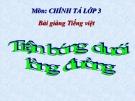 Bài giảng Tiếng Việt 3 tuần 7 bài: Chính tả - Tập chép: Trận bóng dưới đường, phân biệt tr/ch, iên/iêng, bảng chữ