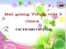 Bài Chính tả: Nghe, viết: Các em nhỏ và cụ già - Bài giảng điện tử Tiếng việt 3 - GV.Hoàng Thi Thơ
