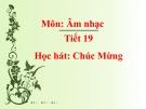 Tiết 19: Học hát bài: Hát mừng - Bài giảng Âm nhạc 5 - GV:Đ.H.Thủy