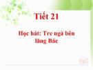 Tiết 21: Học hát: Tre ngà bên lăng Bác - Bài giảng Âm nhạc 5 - GV:Đ.H.Thủy