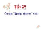 Tiết 29: Ôn tập: Tập đọc nhạc số 7 và 8 - Bài giảng Âm nhạc 5 - GV:Đ.H.Thủy